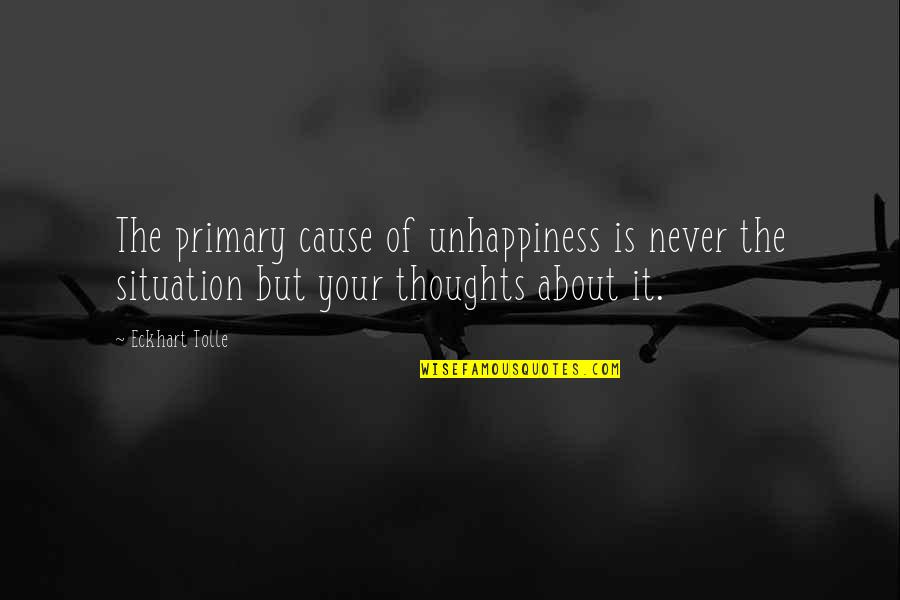 Nestor Kirchner Quotes By Eckhart Tolle: The primary cause of unhappiness is never the