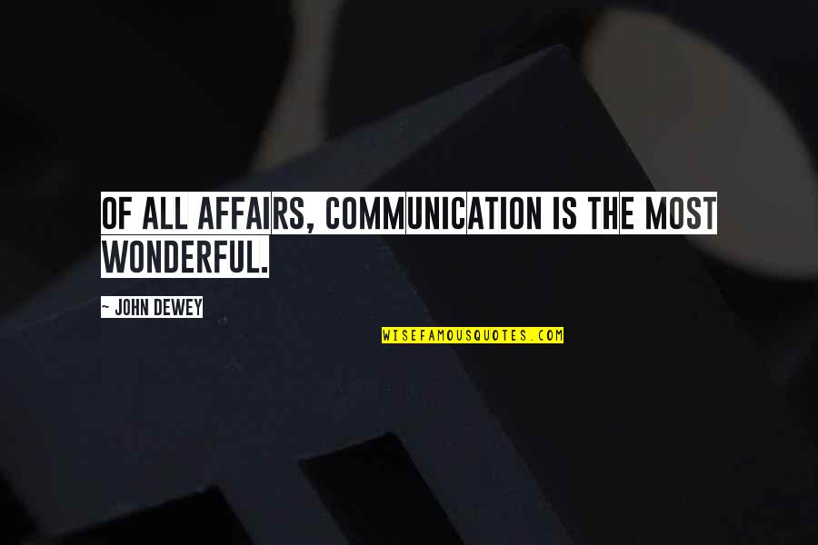Nestor Kirchner Quotes By John Dewey: Of all affairs, communication is the most wonderful.