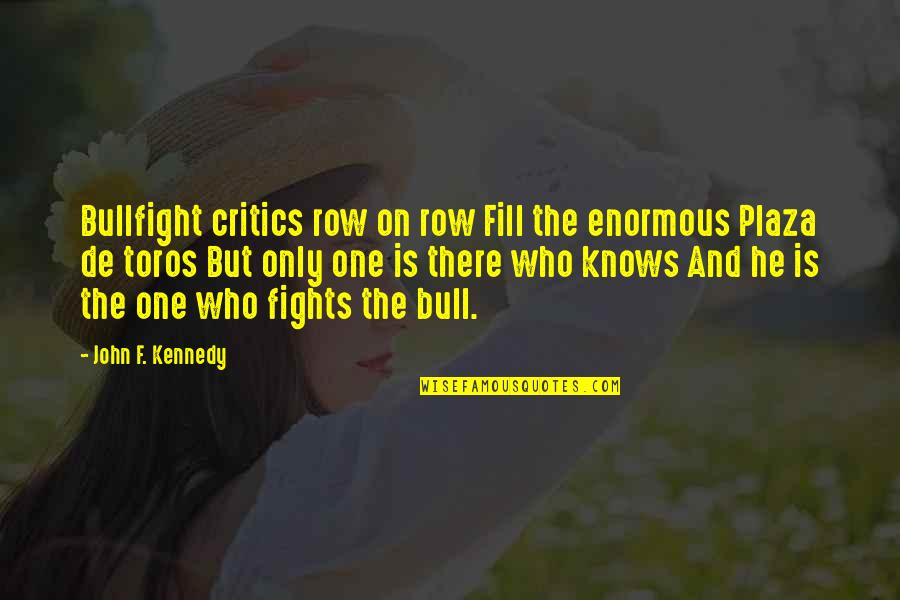 Nestor Kirchner Quotes By John F. Kennedy: Bullfight critics row on row Fill the enormous