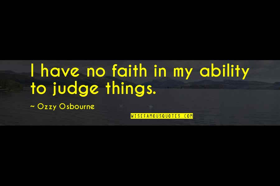 Net A Porter Quotes By Ozzy Osbourne: I have no faith in my ability to