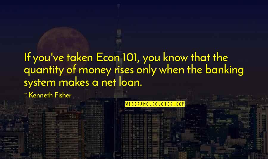 Net Banking Quotes By Kenneth Fisher: If you've taken Econ 101, you know that
