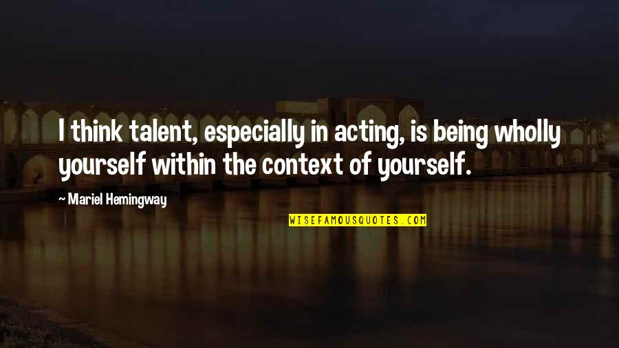 Net Banking Quotes By Mariel Hemingway: I think talent, especially in acting, is being