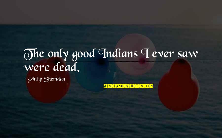 Net Banking Quotes By Philip Sheridan: The only good Indians I ever saw were