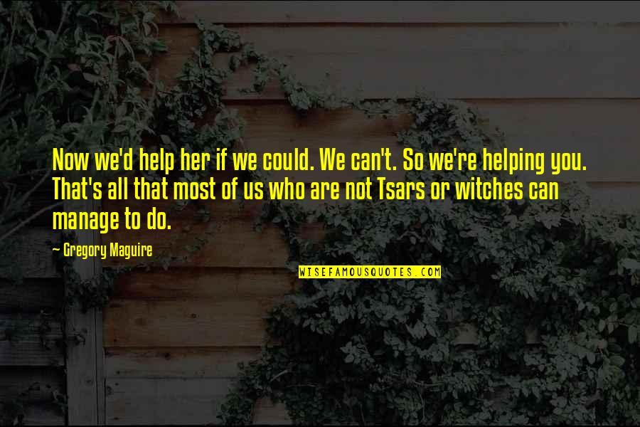 Neurodegenerative Quotes By Gregory Maguire: Now we'd help her if we could. We