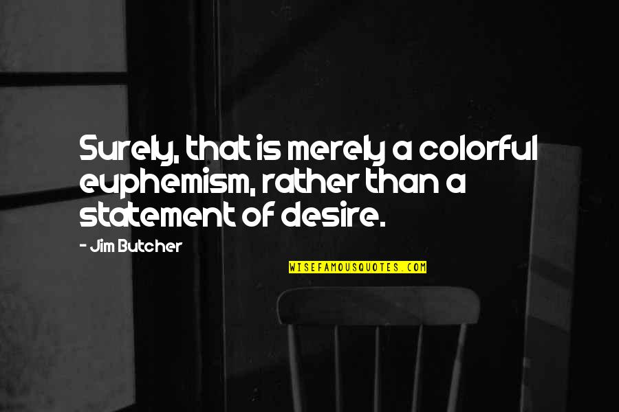 Neurodegenerative Quotes By Jim Butcher: Surely, that is merely a colorful euphemism, rather