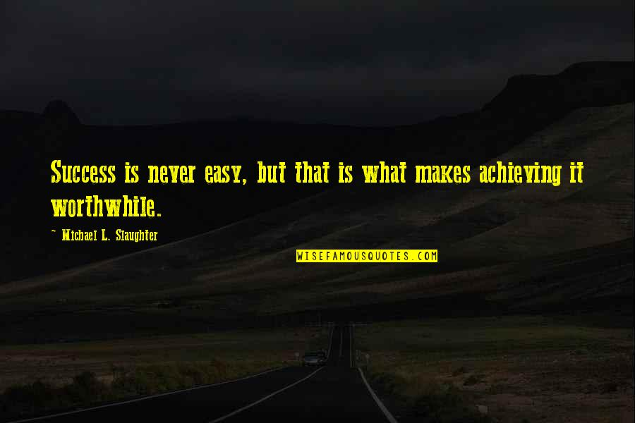 Neurodegenerative Quotes By Michael L. Slaughter: Success is never easy, but that is what