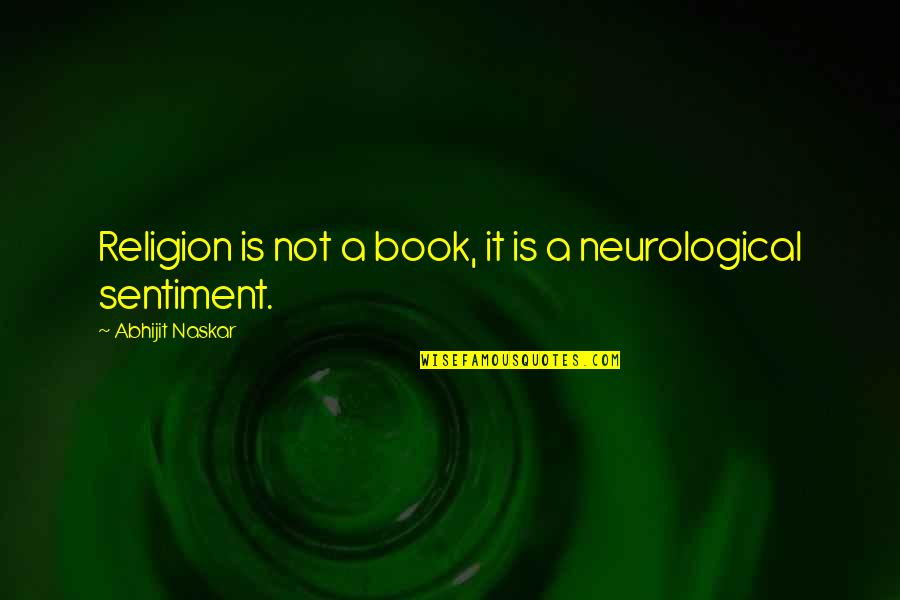 Neurological Quotes By Abhijit Naskar: Religion is not a book, it is a
