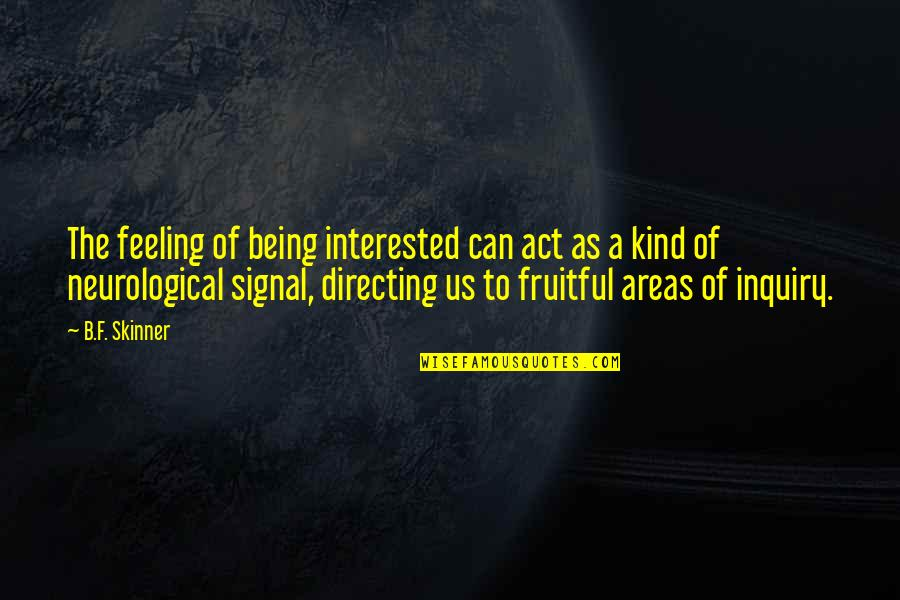 Neurological Quotes By B.F. Skinner: The feeling of being interested can act as