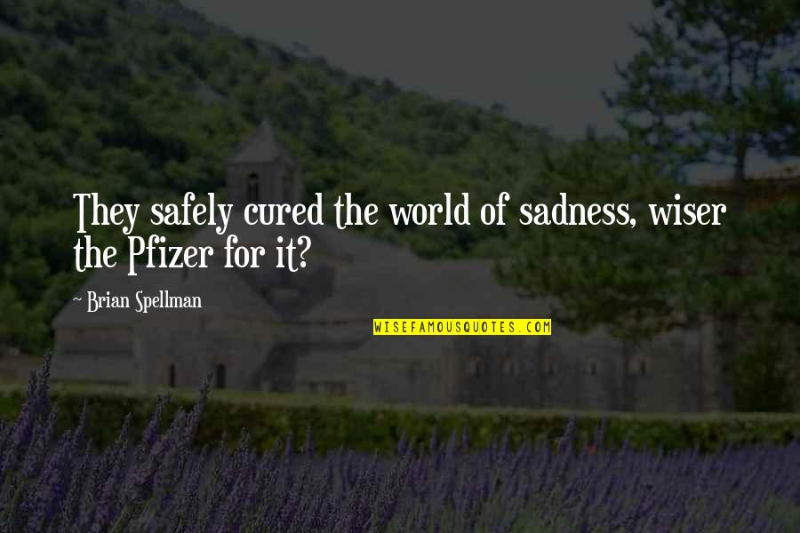 Neurological Quotes By Brian Spellman: They safely cured the world of sadness, wiser