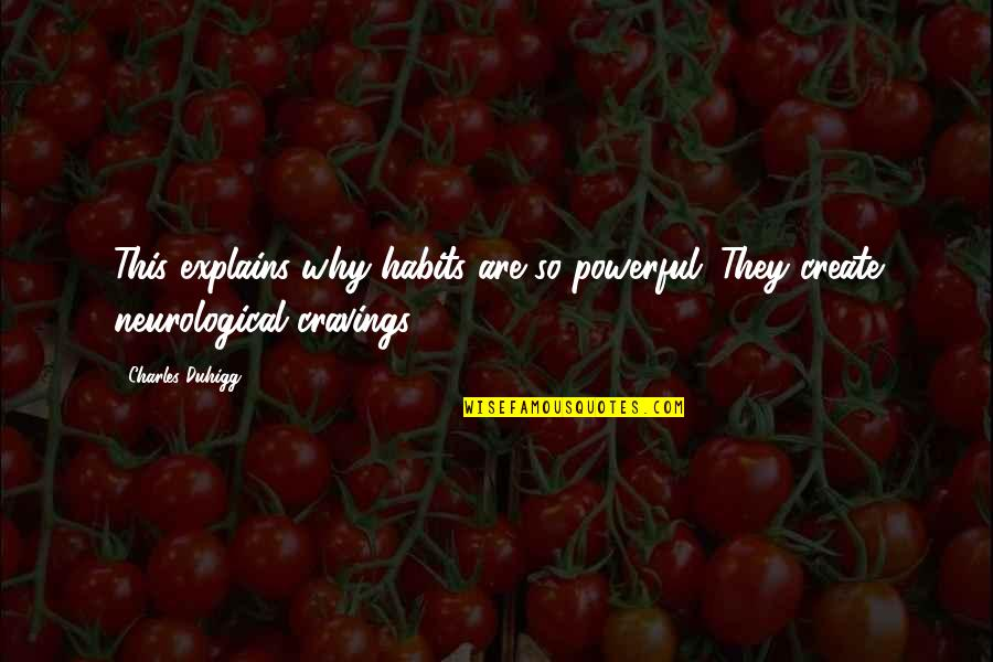 Neurological Quotes By Charles Duhigg: This explains why habits are so powerful: They