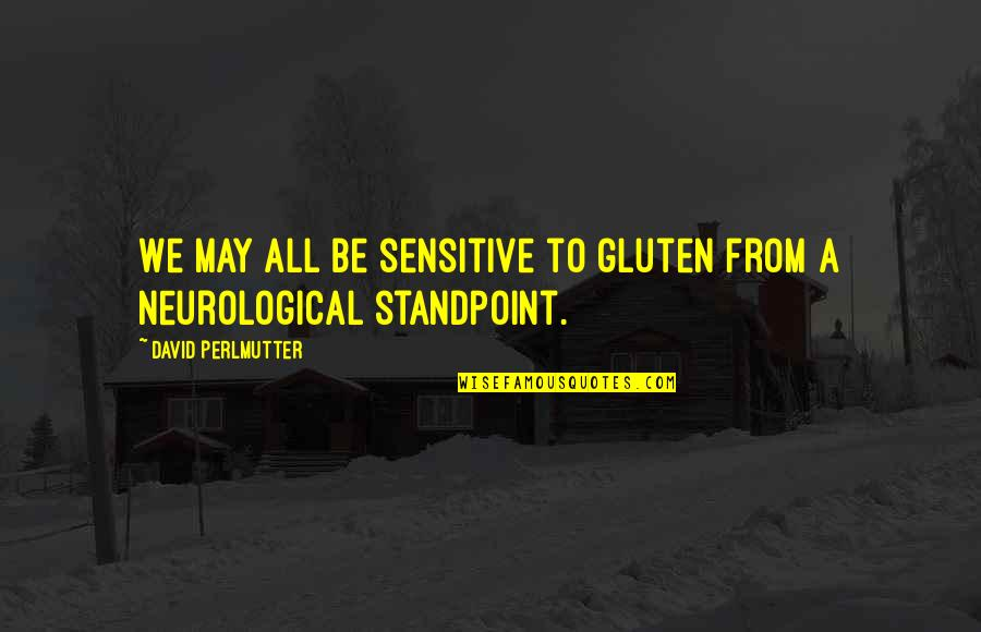 Neurological Quotes By David Perlmutter: We may all be sensitive to gluten from