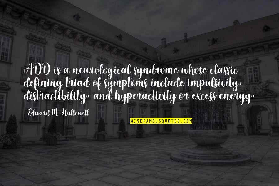 Neurological Quotes By Edward M. Hallowell: ADD is a neurological syndrome whose classic defining