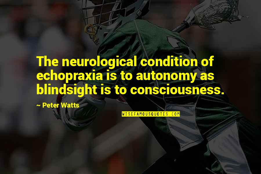 Neurological Quotes By Peter Watts: The neurological condition of echopraxia is to autonomy