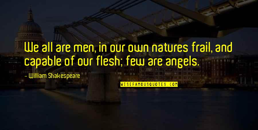 Neurological Quotes By William Shakespeare: We all are men, in our own natures