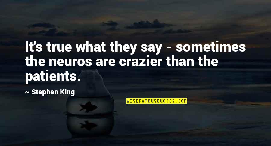 Neuros Quotes By Stephen King: It's true what they say - sometimes the