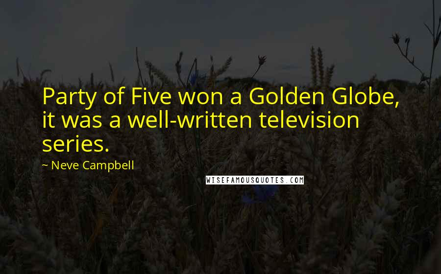 Neve Campbell quotes: Party of Five won a Golden Globe, it was a well-written television series.