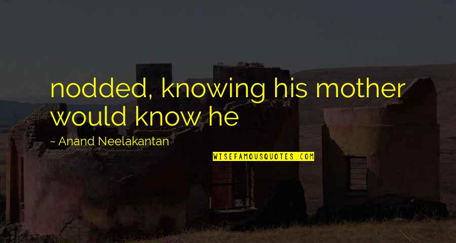 Never Ask God Why Me Quotes By Anand Neelakantan: nodded, knowing his mother would know he