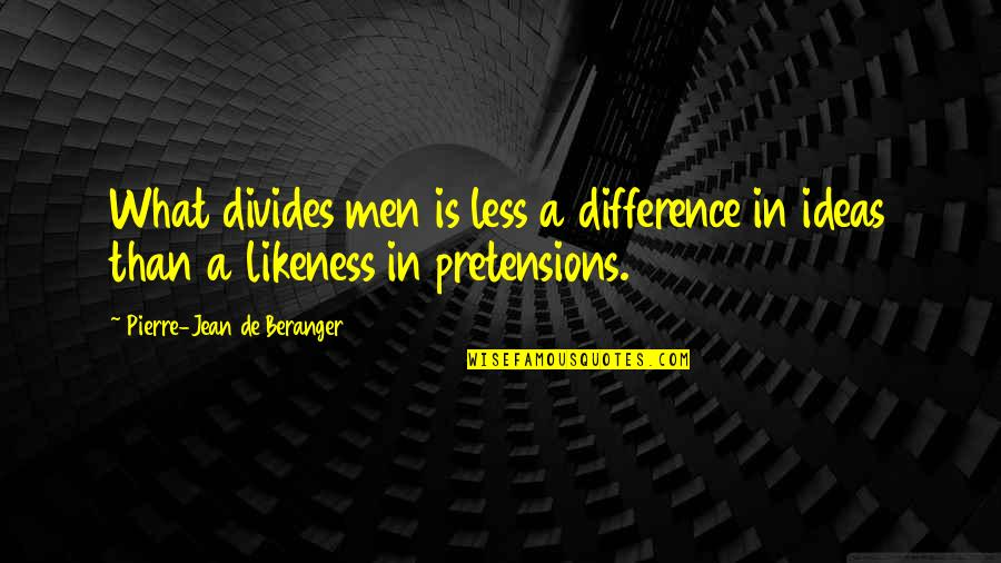 Never Ask God Why Me Quotes By Pierre-Jean De Beranger: What divides men is less a difference in