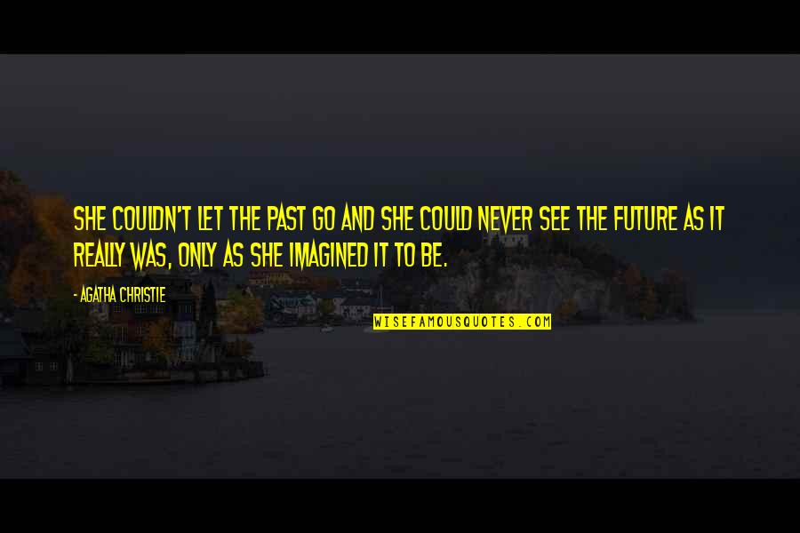 Never Been Appreciated Quotes By Agatha Christie: She couldn't let the past go and she