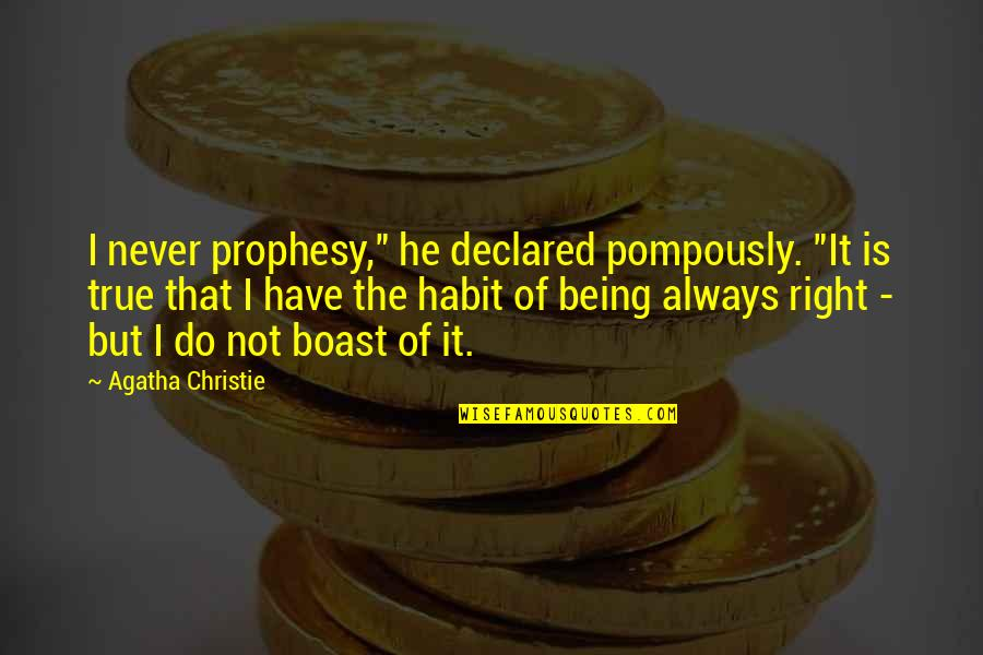 """Never Being Right Quotes By Agatha Christie: I never prophesy,"""" he declared pompously. """"It is"""