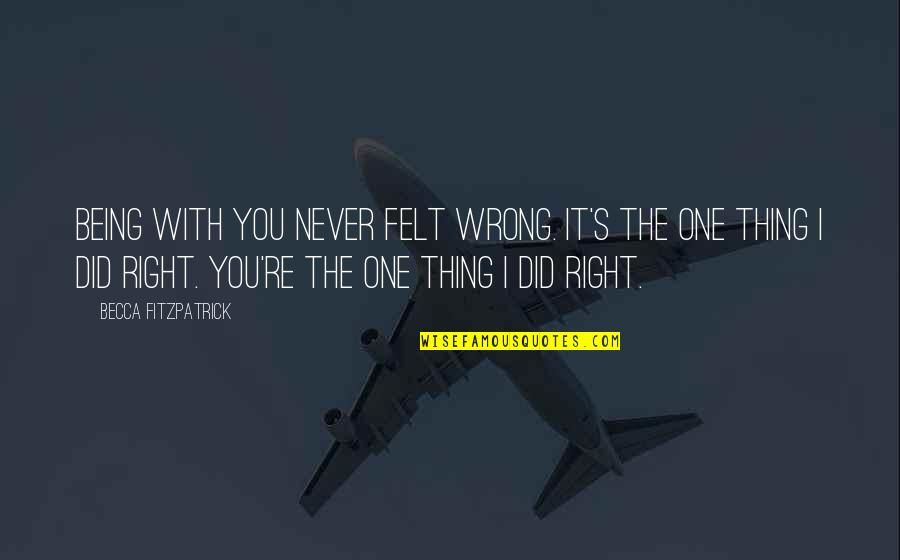 Never Being Right Quotes By Becca Fitzpatrick: Being with you never felt wrong. It's the
