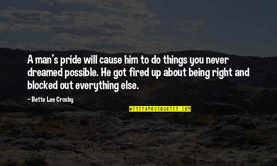 Never Being Right Quotes By Bette Lee Crosby: A man's pride will cause him to do