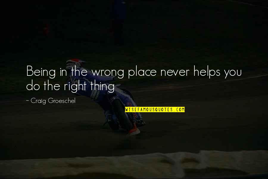 Never Being Right Quotes By Craig Groeschel: Being in the wrong place never helps you