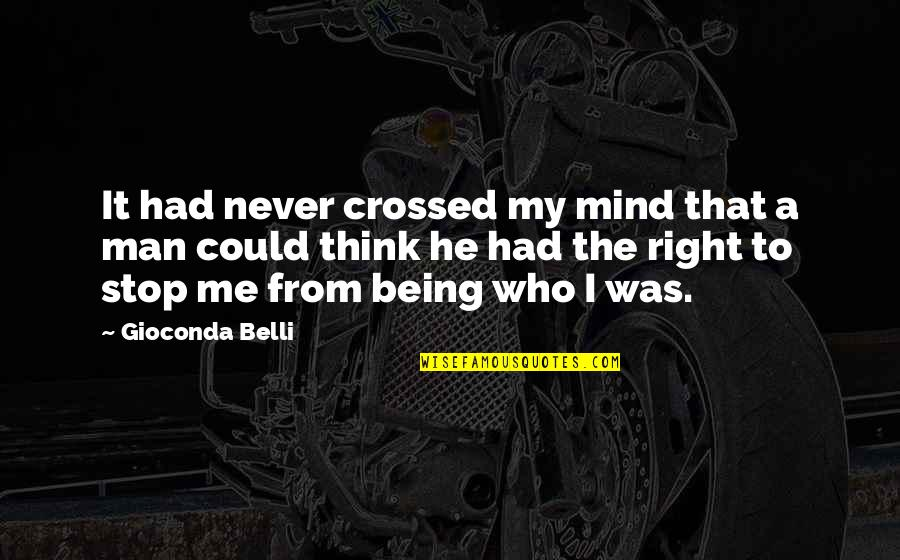 Never Being Right Quotes By Gioconda Belli: It had never crossed my mind that a