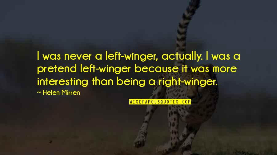 Never Being Right Quotes By Helen Mirren: I was never a left-winger, actually. I was