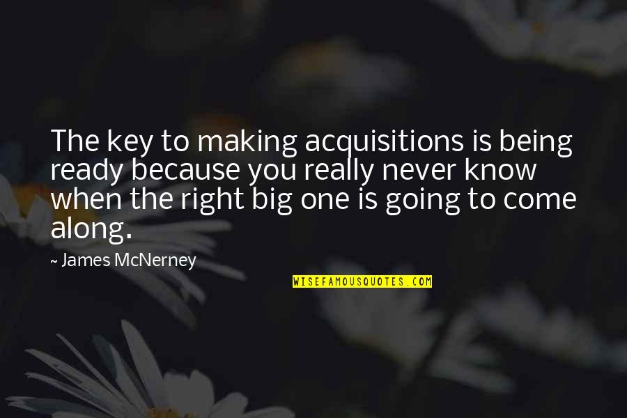 Never Being Right Quotes By James McNerney: The key to making acquisitions is being ready