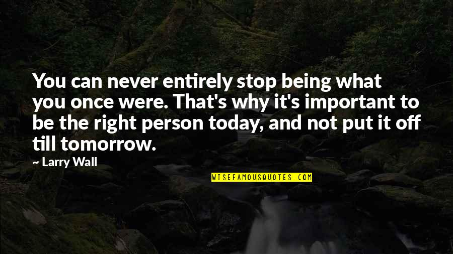 Never Being Right Quotes By Larry Wall: You can never entirely stop being what you