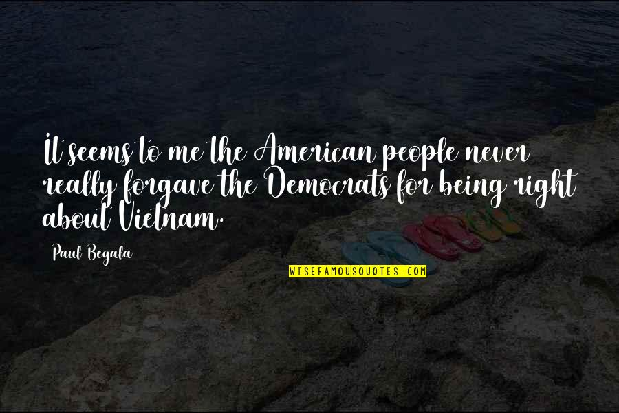 Never Being Right Quotes By Paul Begala: It seems to me the American people never