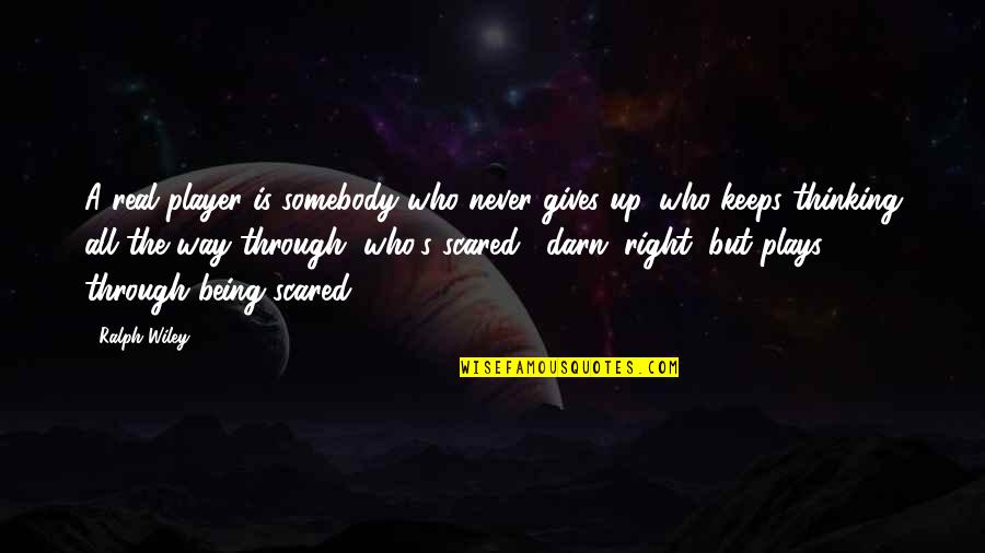 Never Being Right Quotes By Ralph Wiley: A real player is somebody who never gives