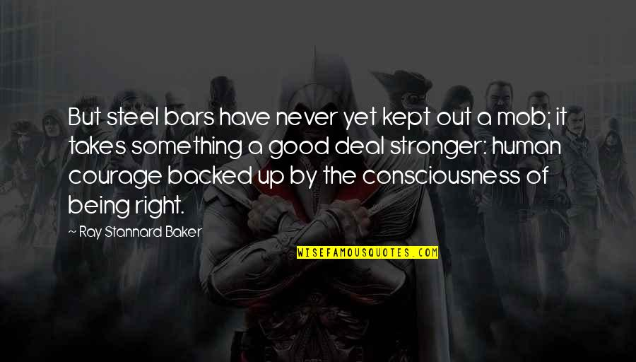 Never Being Right Quotes By Ray Stannard Baker: But steel bars have never yet kept out