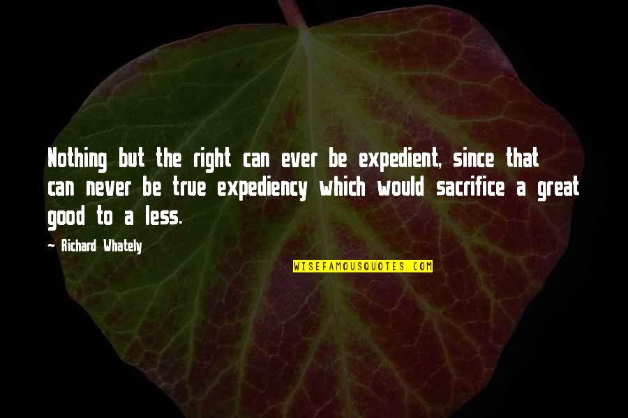 Never Being Right Quotes By Richard Whately: Nothing but the right can ever be expedient,