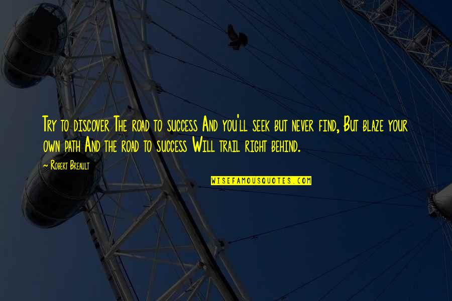 Never Being Right Quotes By Robert Breault: Try to discover The road to success And