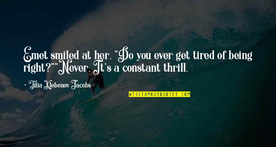 """Never Being Right Quotes By Tilia Klebenov Jacobs: Emet smiled at her. """"Do you ever get"""