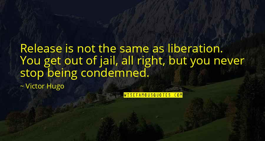 Never Being Right Quotes By Victor Hugo: Release is not the same as liberation. You