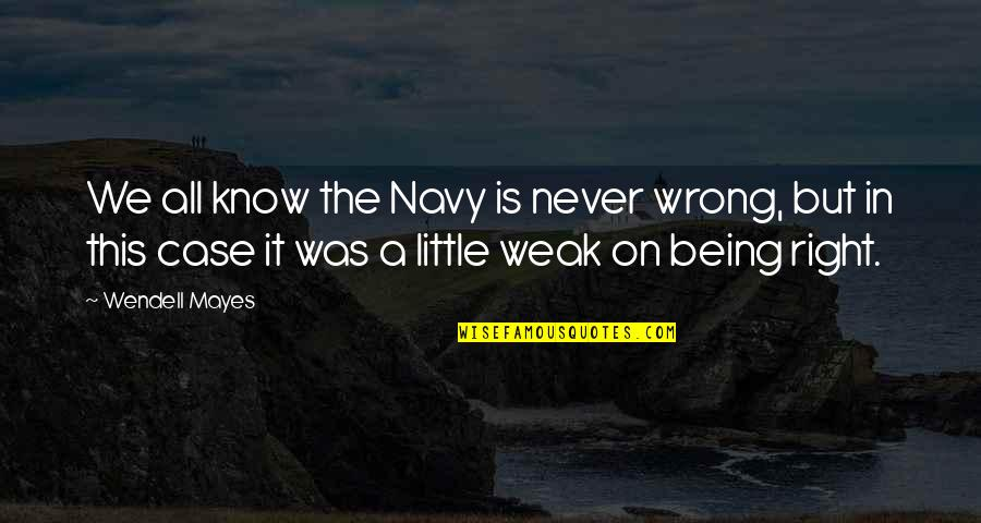 Never Being Right Quotes By Wendell Mayes: We all know the Navy is never wrong,