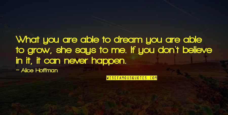 Never Believe Me Quotes By Alice Hoffman: What you are able to dream you are