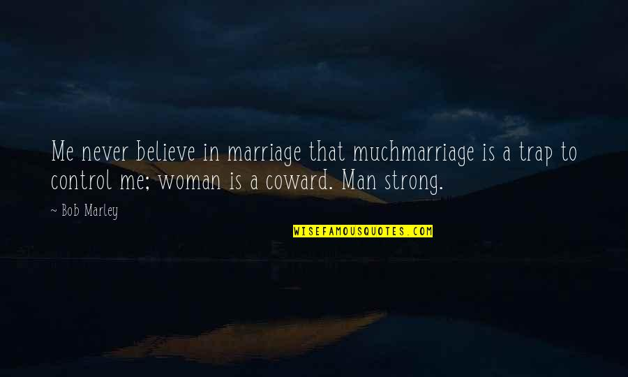 Never Believe Me Quotes By Bob Marley: Me never believe in marriage that muchmarriage is
