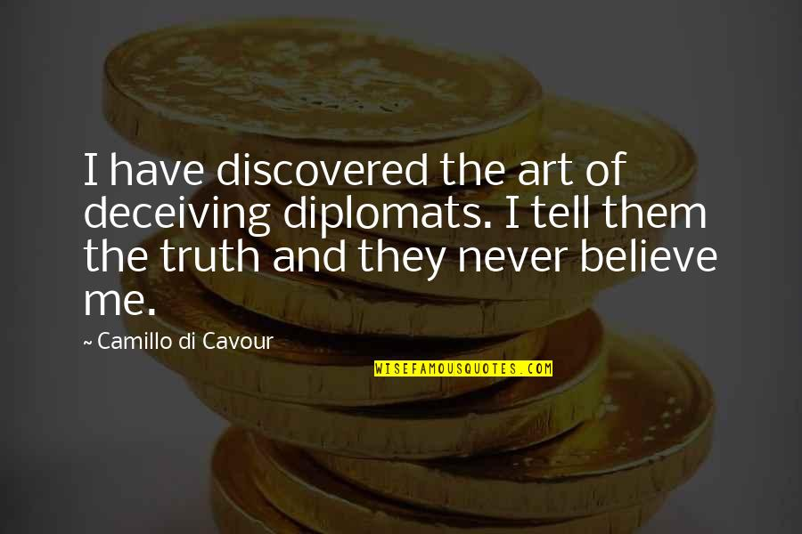 Never Believe Me Quotes By Camillo Di Cavour: I have discovered the art of deceiving diplomats.