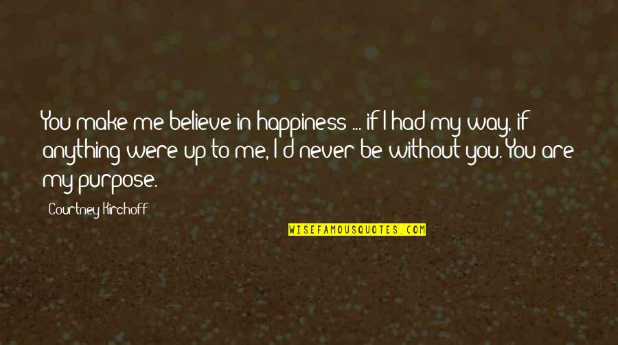 Never Believe Me Quotes By Courtney Kirchoff: You make me believe in happiness ... if