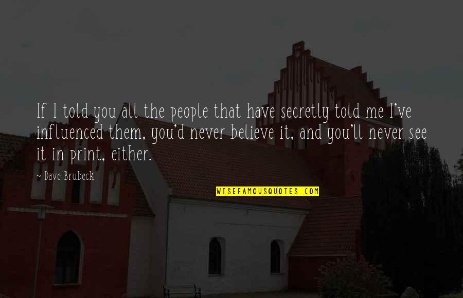 Never Believe Me Quotes By Dave Brubeck: If I told you all the people that