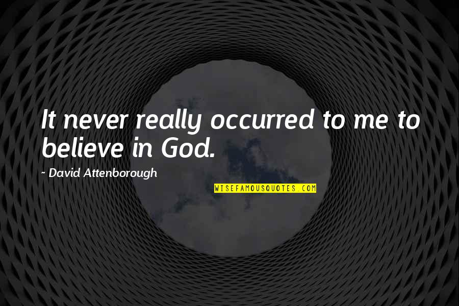 Never Believe Me Quotes By David Attenborough: It never really occurred to me to believe
