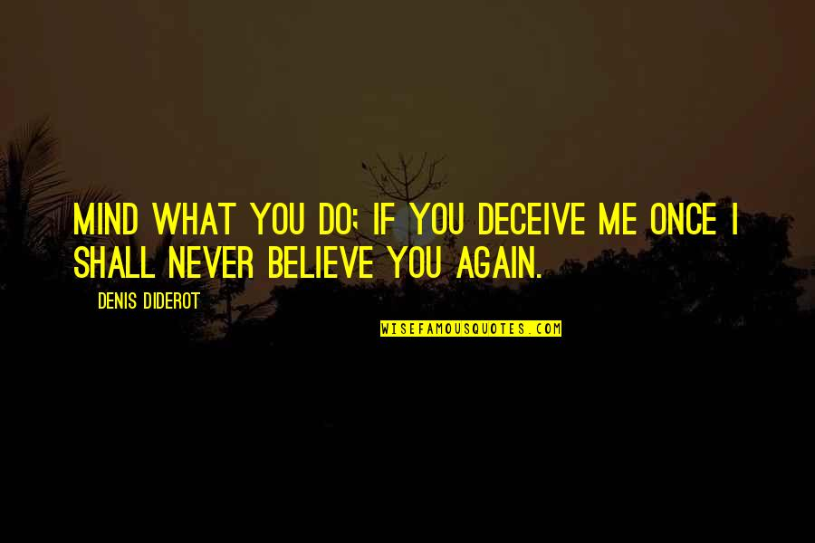 Never Believe Me Quotes By Denis Diderot: Mind what you do; if you deceive me