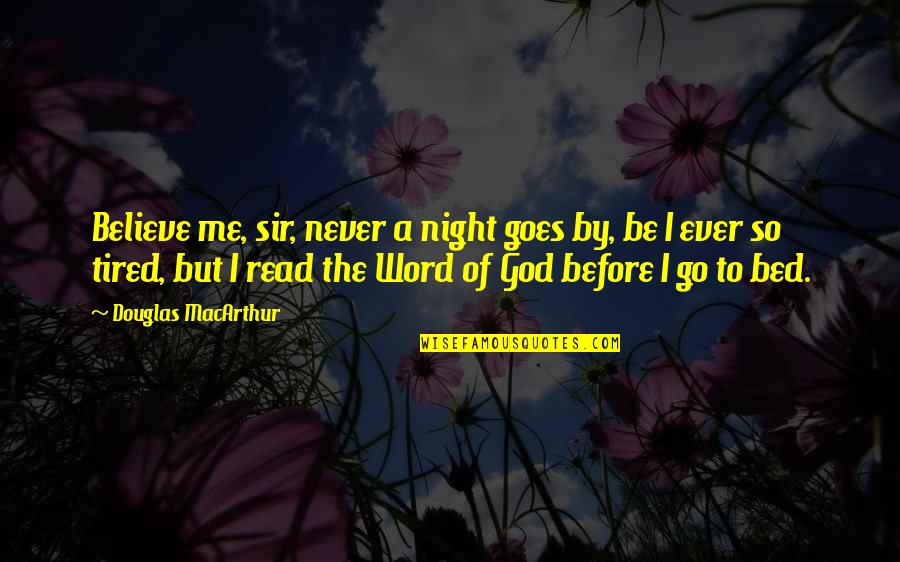 Never Believe Me Quotes By Douglas MacArthur: Believe me, sir, never a night goes by,