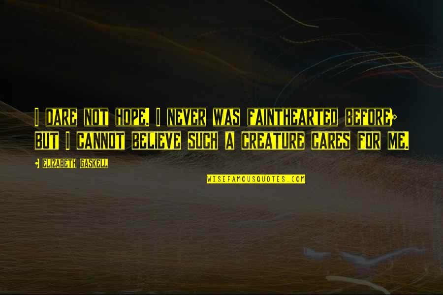 Never Believe Me Quotes By Elizabeth Gaskell: I dare not hope. I never was fainthearted