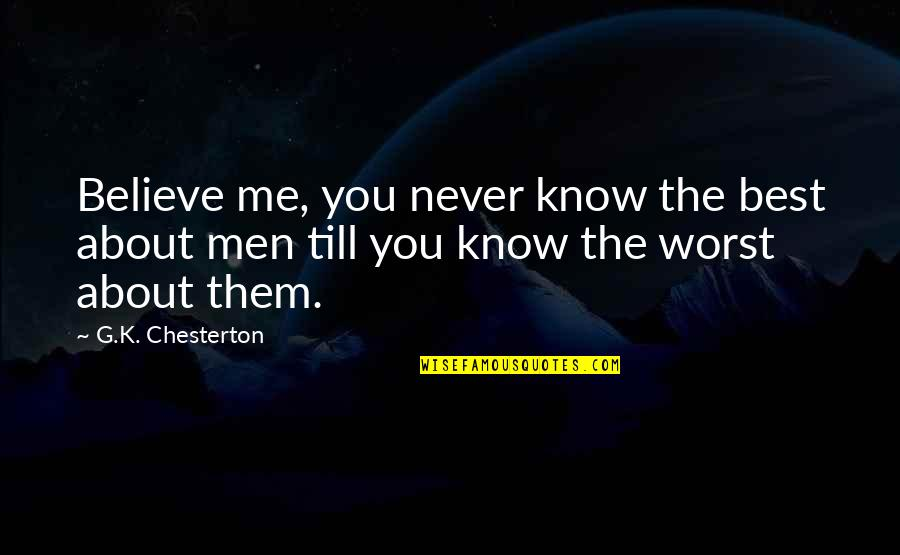 Never Believe Me Quotes By G.K. Chesterton: Believe me, you never know the best about