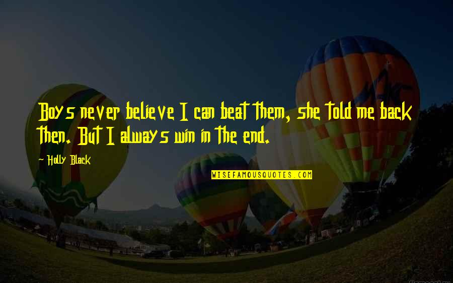Never Believe Me Quotes By Holly Black: Boys never believe I can beat them, she